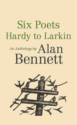 Cover Six Poets: Hardy to Larkin: An Anthology by Alan Bennett