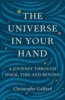 The Universe in Your Hand: A Journey Through Space, Time and Beyond (Hardback)
