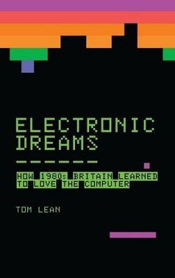 Cover Electronic Dreams: How 1980s Britain Learned to Love the Computer