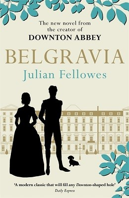 Cover Julian Fellowes's Belgravia: A Tale of Secrets and Scandal Set in 1840s London from the Creator of Downton Abbey - Julian Fellowes' Belgravia Series