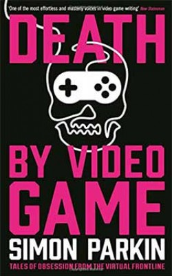 Cover Death by Video Game: Tales of Obsession from the Virtual Frontline