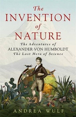The Invention of Nature: The Adventures of Alexander Von Humboldt, the Lost Hero of Science (Hardback)