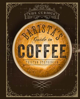 The Curious Barista's Guide to Coffee (Hardback)