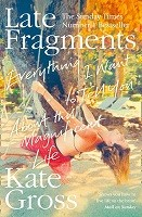 Late Fragments: Everything I Want to Tell You (About This Magnificent Life) (Paperback)