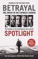 Betrayal: The Crisis in the Catholic Church: The Findings of the Investigation That Inspired the Major Motion Picture Spotlight (Paperback)