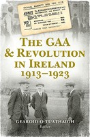 The GAA & Revolution in Ireland 1913-1923