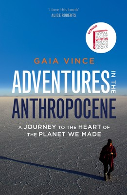 Adventures in the Anthropocene: A Journey to the Heart of the Planet We Made (Hardback)
