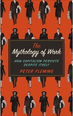 The Mythology of Work: How Capitalism Persists Despite Itself (Paperback)