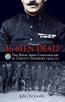 46 Men Dead: The Royal Irish Constabulary in County Tipperary 1919-22 2016